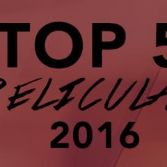 Opinión | Top 5 mejores películas del 2016