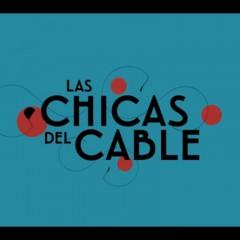 Tráiler de Las chicas del cable, 1ª serie española de Netflix