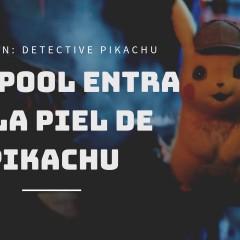 Pokémon Detective Pikachu, el nuevo Deadpool